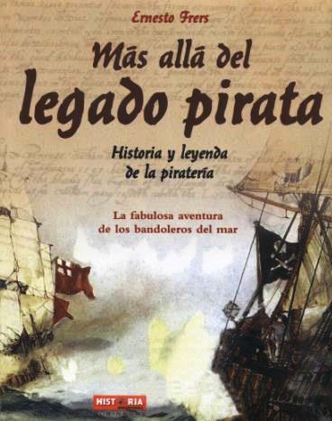 Más allá del legado pirata: Historia y leyenda de la piratería – Ernesto Frers