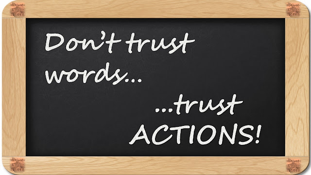 "8 Inspirational Messages They Never Told You At School:""Don't trust words...trust ACTIONS"""