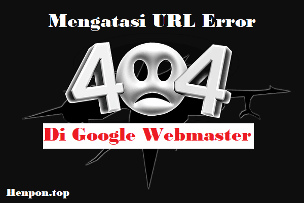 Cara Mengatasi Url Error 404 Page Not Found di Webmaster