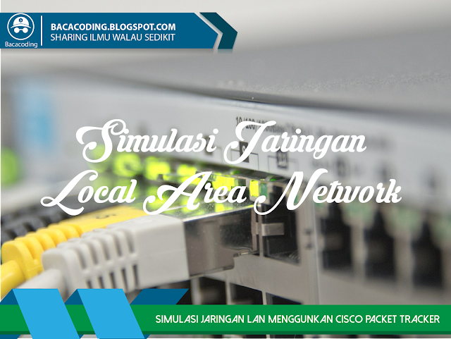 Tutorial Simulasi Jaringan LAN ( Local Area Network ) Dengan Cisco Packet Tracker Terbaru
