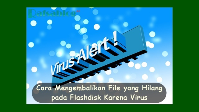 Cara Mengembalikan File yang Hilang pada Flashdisk Karena Virus