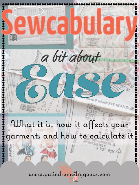 Sewcabulary by Palindrome Dry Goods. Today's lesson: ease in sewing patterns. What it is, how it affects your garments and how to calculate it. www.palindromedrygoods.com