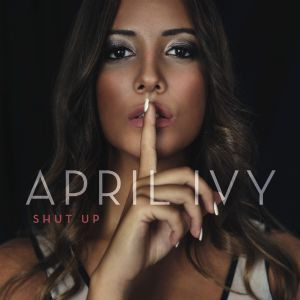Shut Up - April Ivy