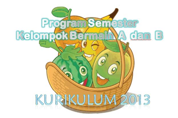 Download Progam Semester Untuk Kelompok Bermain A dan B Kurikulum 2013