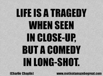 "Success Quotes And Sayings About Life: ""Life is a tragedy when seen in close-up, but a comedy in long-shot."" – Charlie Chaplin"