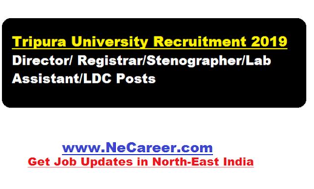 Tripura University Recruitment 2019 March | Director/ Registrar/Stenographer/Lab Assistant/LDC Posts