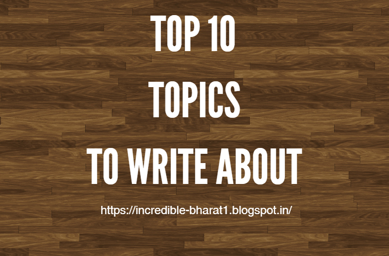 Top 10 Topics To write About For a Blog   Incredible India