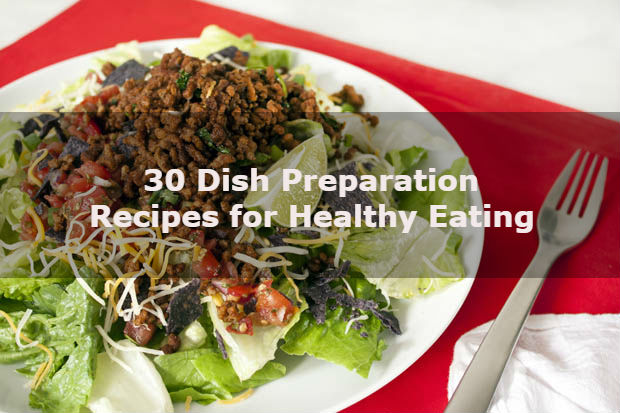 30 Dish Preparation Recipes for Healthy Eating - HealthyInfo.org