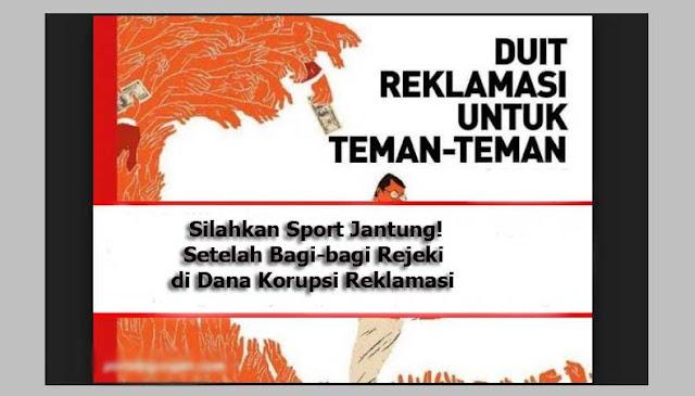 Silahkan Sport Jantung! Besok, Polisi Beberkan Aliran Dana Korupsi Reklamasi
