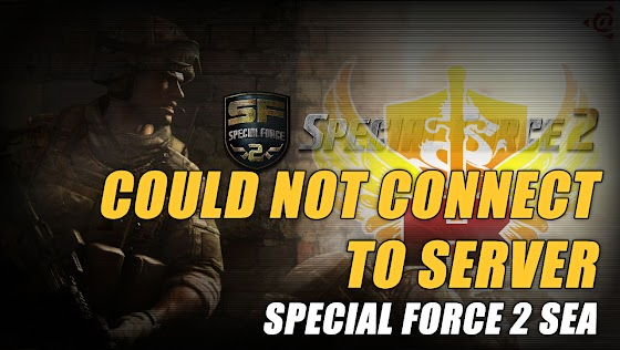 Could Not Connect To Server ★ Special Force 2 SEA
