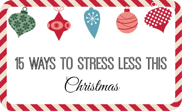 15 ways to stress less this Christmas.
