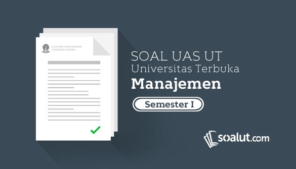 Soal Ujian UT Manajemen Semester 1