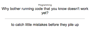Anki card: Why bother running code that you know doesn't work yet? ... to catch little mistakes before they build up