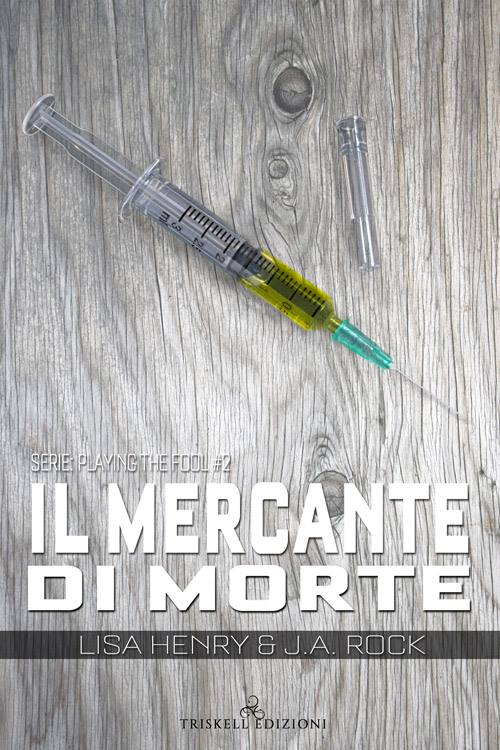 "Libri in uscita: ""Il mercante di morte"" (Serie Playing the Fool #2) di Lisa Henry & J.A. Rock"