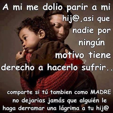 A mi me dolió parir a mi hijo, así que nadie por ningún motivo tiene derecho a hacerlo sufrir... Comparte si tú también como MADRE no dejarías jamás que alguien le haga derramar una lágrima a tu hijo