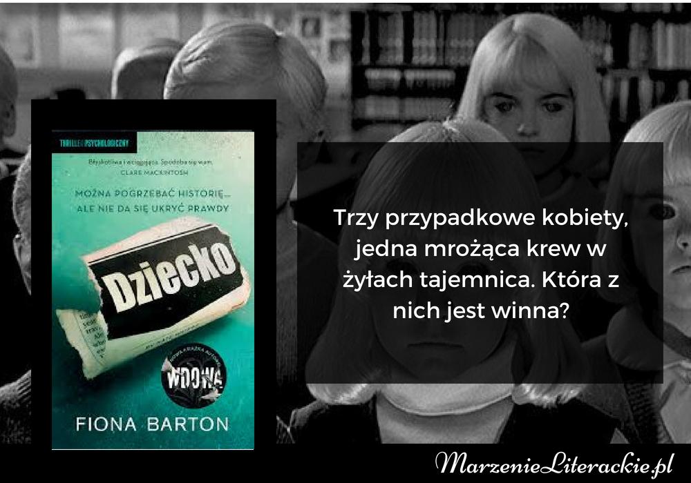 Fiona Barton - Dziecko | Trzy przypadkowe kobiety, jedna mrożąca krew w żyłach tajemnica. Która z nich jest winna?