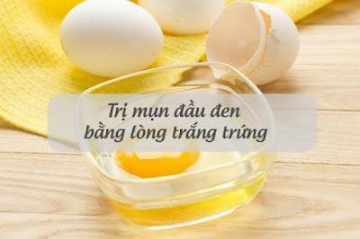 Cách trị mụn đầu đen hiệu quả với lòng trắng trứng