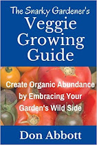 The Snarky Gardener's Veggie Growing Guide By Don Abbott