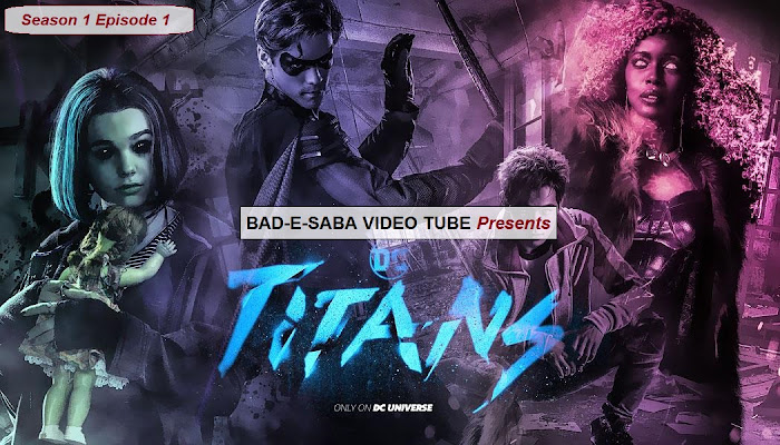 BAD-E-SABA Presents - Titans Season 1 Episode 1 Watch Online