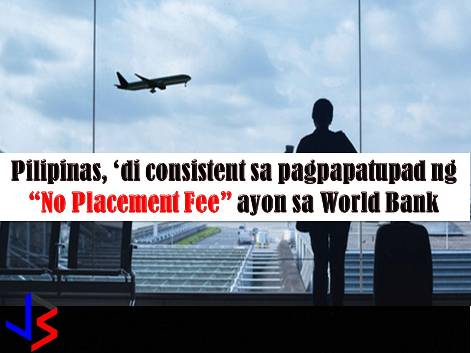 "One of many problems many Filipino facing when they decide to work abroad is the ""placement fee"".  This is even if the rule of Philippine Overseas Employment Administration (POEA) with regards to ""No Placement Fee"" hasn't changed yet.  Which means, No Placement Fee for hired domestic workers, caregivers, and seafarers as well as OFWs heading to the United States of America through H2B visa, Canada, United Kingdom, Ireland, and Netherlands."