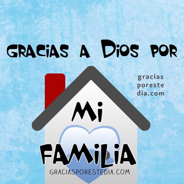 Imágenes con acción de gracias, frases de gracias a Dios por la familia, por el amor, mensaje cristiano por Mery Bracho