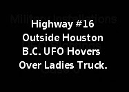 Highway #16 Outside Houston British Columbia UFO Hovers Directly Over Ladies Truck.