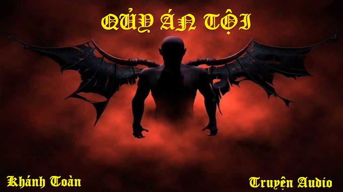 Truyện Audio Trinh thám - Kinh dị: Quỷ Án Tội - Nhạc Dũng (Độc quyền trên Lạc Hồn Cốc) - Update vụ án thứ 6