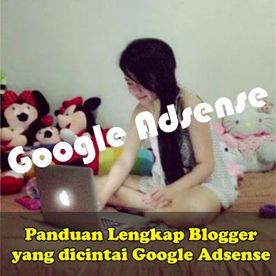 Panduan Lengkap Blogger yang dicintai Google Adsense
