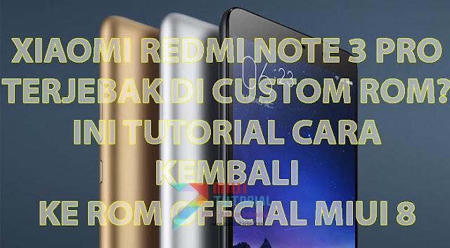 Bingung Bagaimana Caranya Xiaomi Redmi Note 3 PRO Kamu Bisa Kembali ke Official Miui 8? Ini Tutorial Lengkapnya