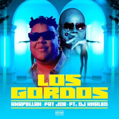 Single: Akapellah feat. Fat Joe & DJ Khaled - Los Gordos [2018]