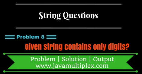 Java program that checks whether given string contains only digits or not.