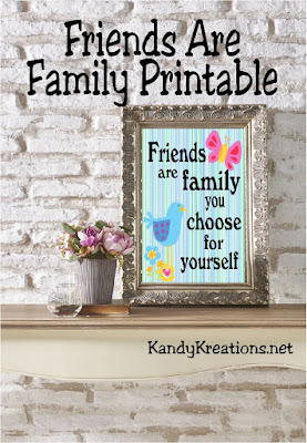 Friends are family you choose for yourself.  Print out a copy of this quote for all your friends today.