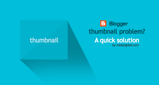 Blogger Thumbnails Problem? A Quick Solution