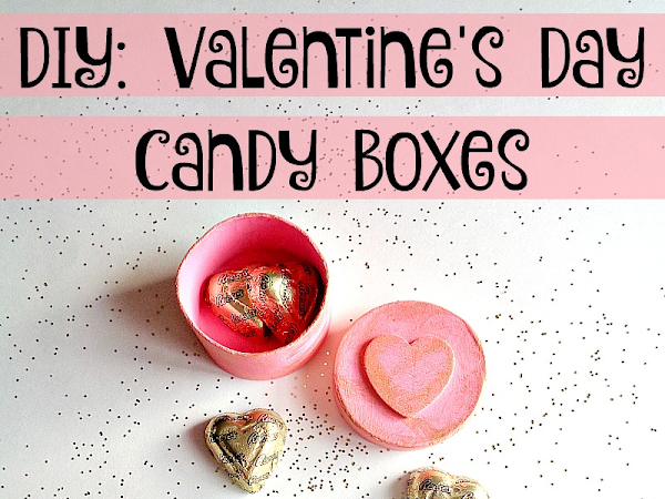 DIY: Valentine's Day Candy Boxes