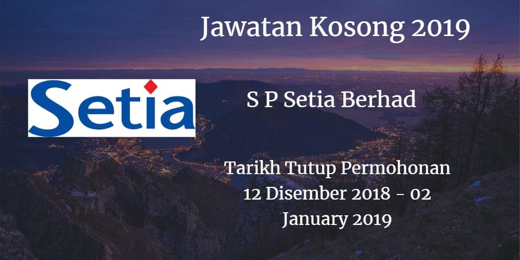 Jawatan Kosong S P Setia Berhad 12 Disember 2018 - 02 January 2019