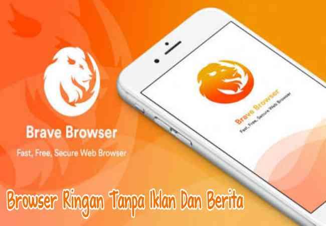 Brave, Aplikasi Browser Ringan Tanpa Berita dan Tanpa Iklan Untuk Android Terbaru