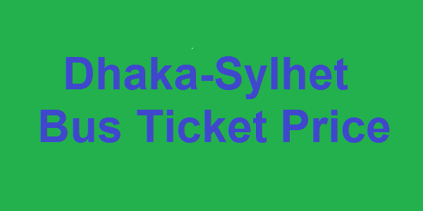 Dhaka-Sylhet Bus Fares/Bus Ticket Price