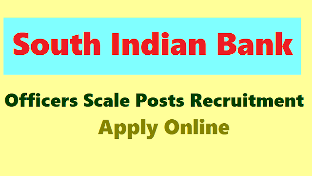 south indian bank recruitment 2018 for officers scale posts,apply online,selection list results,south indian bank recruitment 2018 online application form
