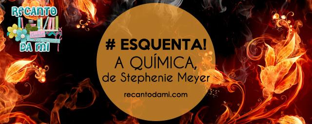#Esquenta! - A Química, de Stephenie Meyer