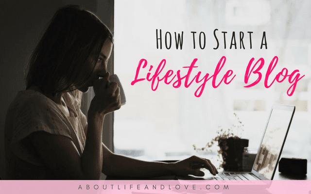 How To Start A Lifestyle Blog: 7 Simple Steps To Follow