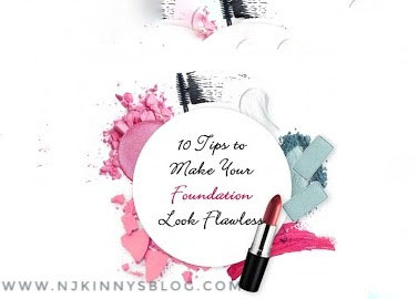 10 Tips to Make Your Foundation Look Flawless-Njkinny's Blog