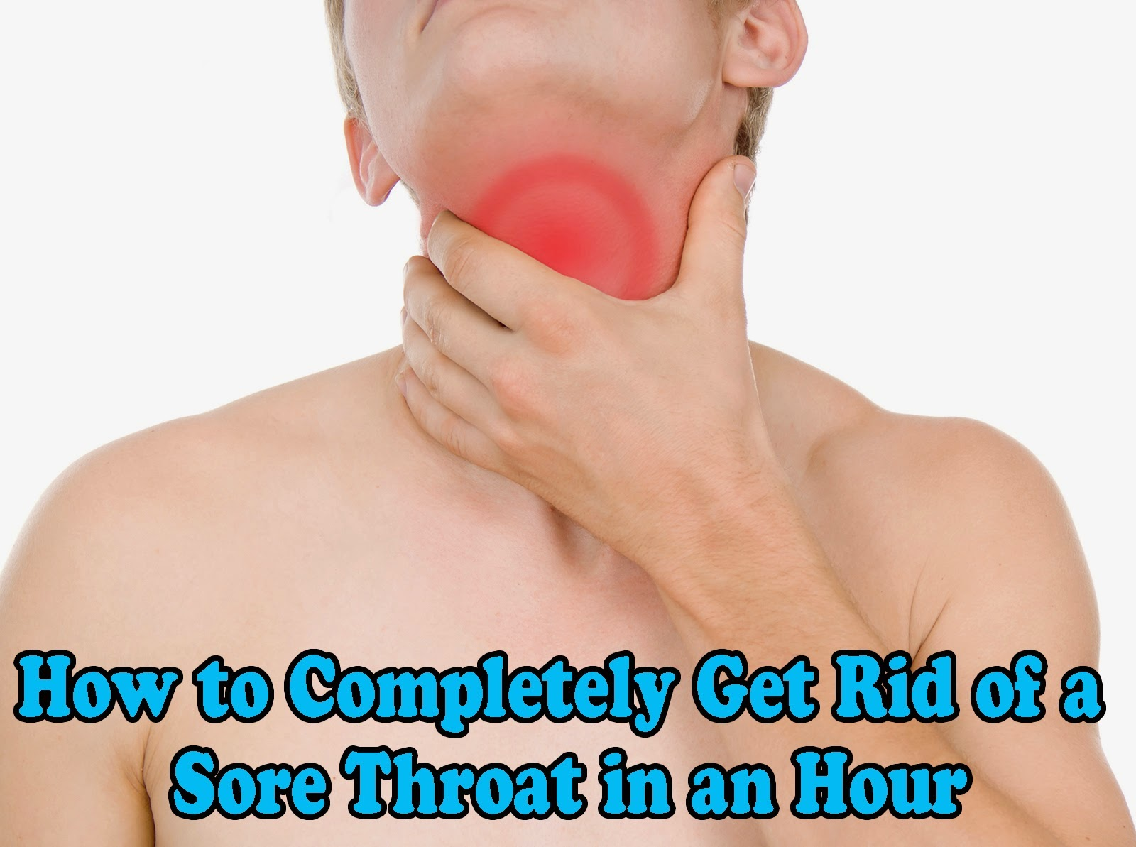 How To Get Rid Of Throat Pain Naturally