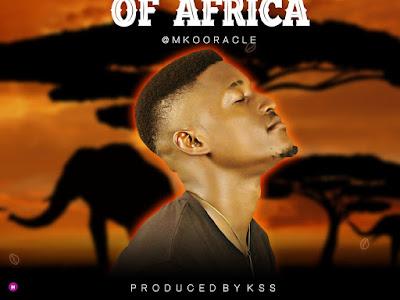MUSIC: Mk Ooracle - Ooracle Of Africa (Prod. Kss)