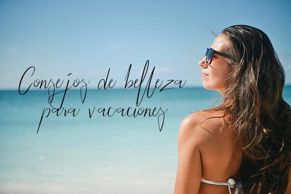 tips-Consejos-belleza-vacaciones