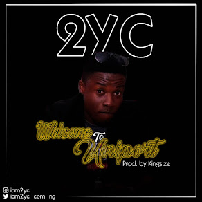 NEW MUSIC: 2YC - WELCOME TO UNIPORT (Prod. KINGSIZE)