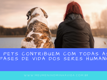 Pets contribuem com todas as fases de vida dos seres humanos