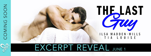 [Excerpt Reveal] THE LAST GUY by Ilsa Madden-Mills & Tia Louise @AuthorTLouise @ilsamaddenmills @jennw23 #Playlist #Giveaway