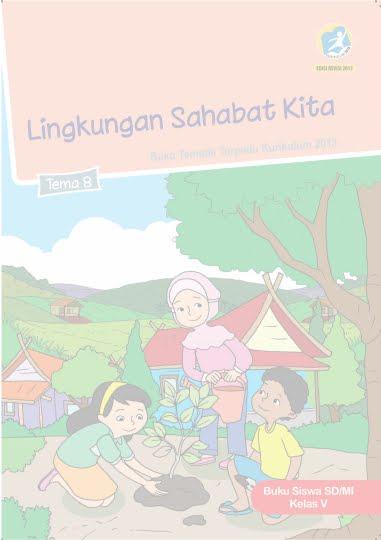 Buku Siswa SD/MI Kelas V Tema 8 Lingkungan Sahabat Kita Buku Tematik Terpadu Kurikulum 2013 Revisi 2017
