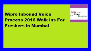 Wipro Inbound Voice Process 2016 Walk ins For Freshers in Mumbai