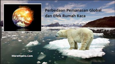 Perbedaan Pemanasan Global dan Efek Rumah Kaca